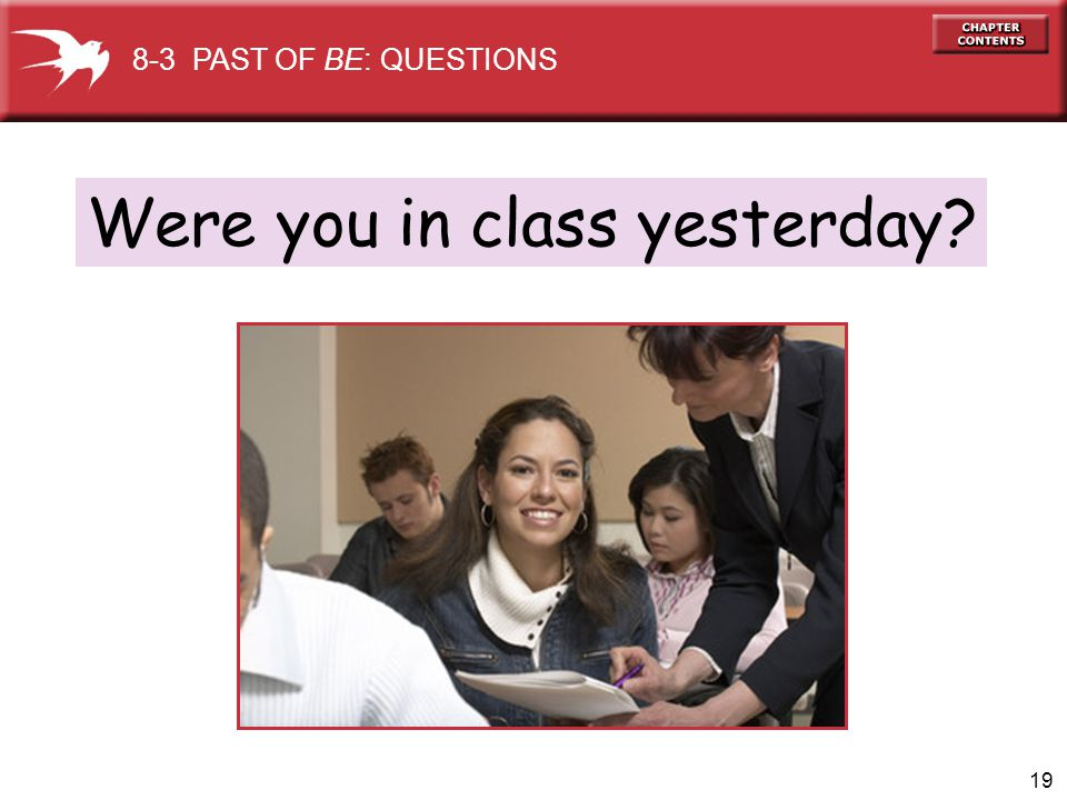 20 We were in class yesterday.+ LONG ANSWER YES/NO QUESTIONS (a) Were you in class yesterday.