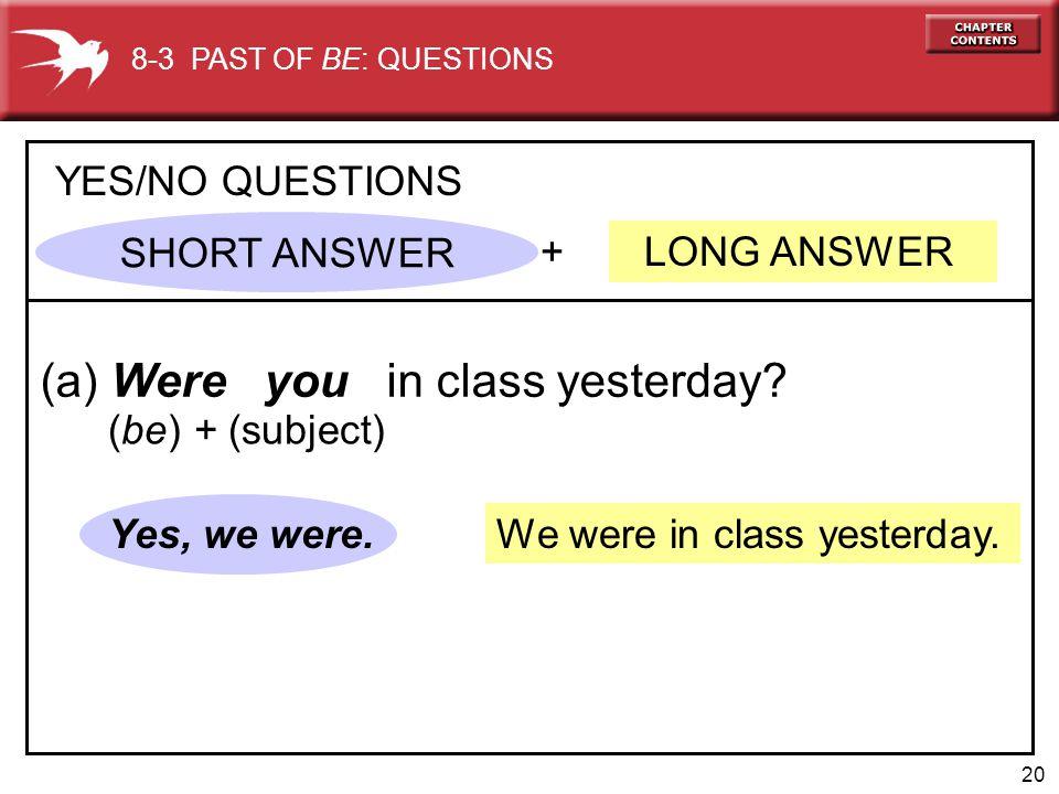 21 We weren't in class yesterday.No, we weren't.