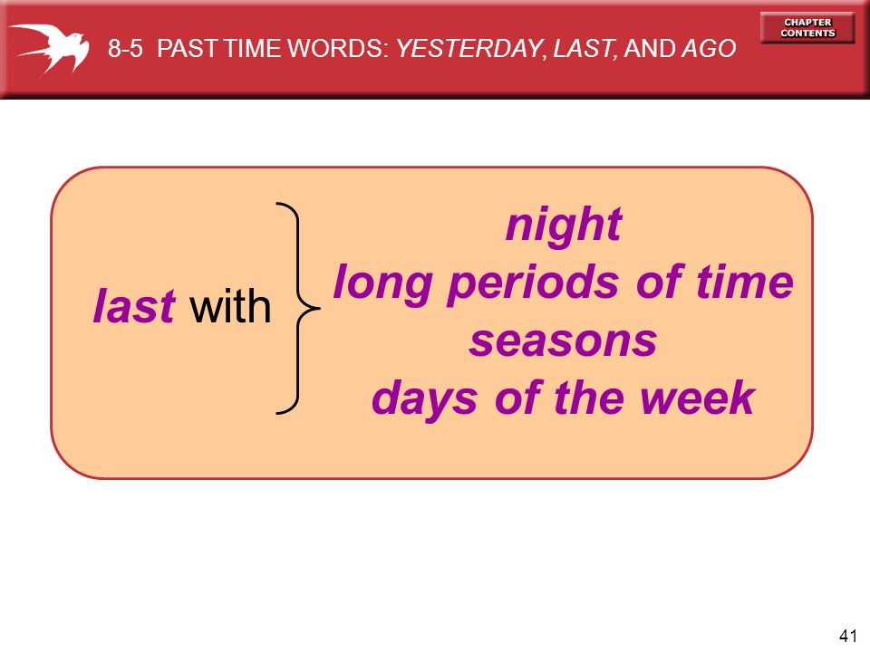 42 five minutes two hours six days a month five months one year ten years + ago (in the past) 8-5 PAST TIME WORDS: YESTERDAY, LAST, AND AGO length of time