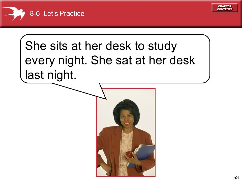 54 She ___ at her desk. 8-6 Let's Practice What did she do last night? sat sit sat