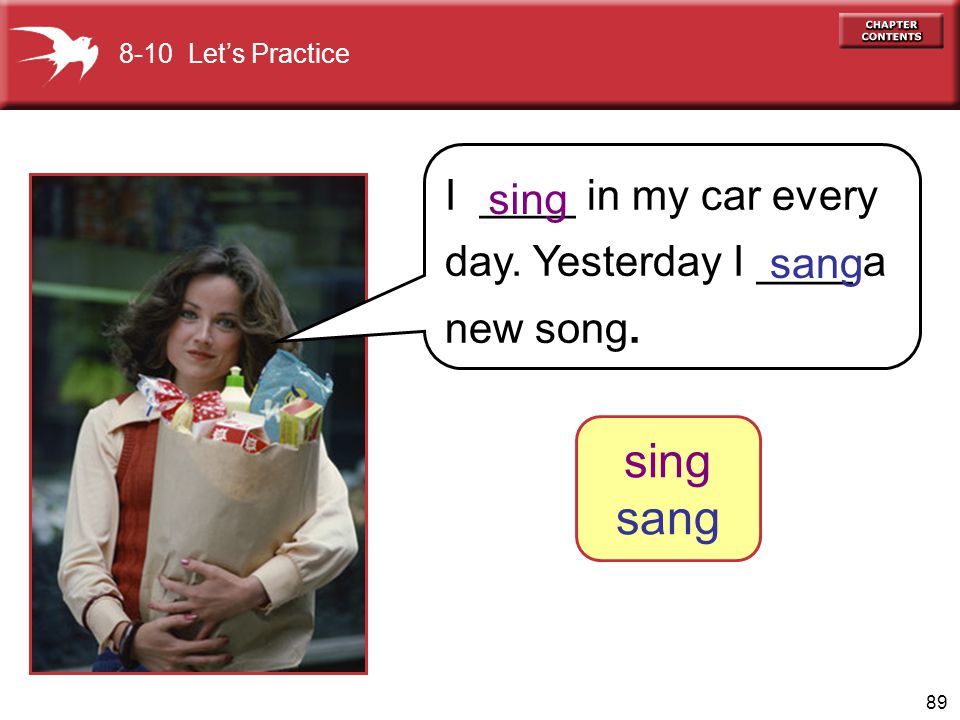 90 8-10 Let's Practice What did I do yesterday? You sang a new song sing sang _________ ________.