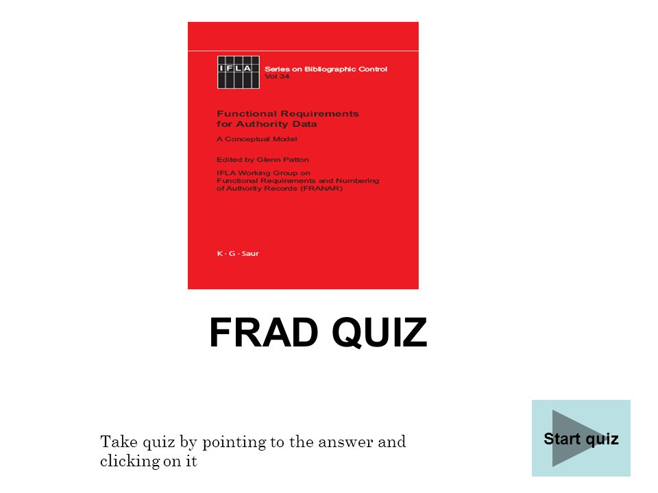 FRAD QUIZ Start quiz Take quiz by pointing to the answer and clicking on it