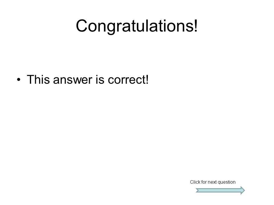 Congratulations! This answer is correct! Click for next question