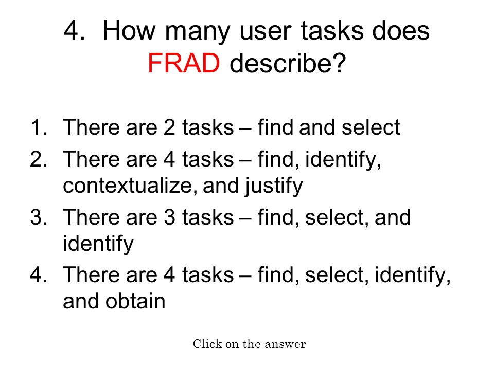 1.There are 2 tasks – find and select 2.There are 4 tasks – find, identify, contextualize, and justify 3.There are 3 tasks – find, select, and identify 4.There are 4 tasks – find, select, identify, and obtain 4.
