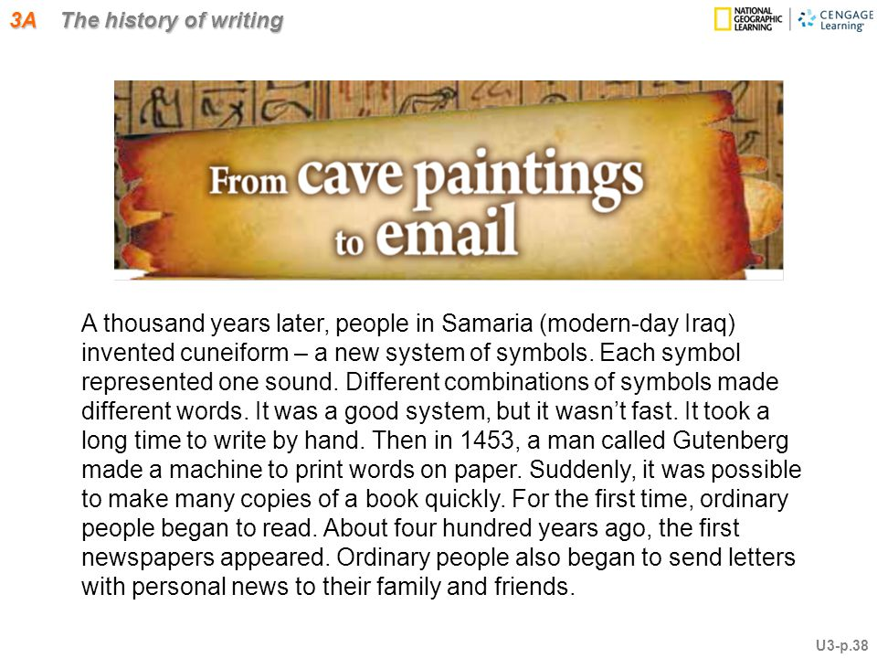 3A The history of writing A thousand years later, people in Samaria (modern-day Iraq) invented cuneiform – a new system of symbols.