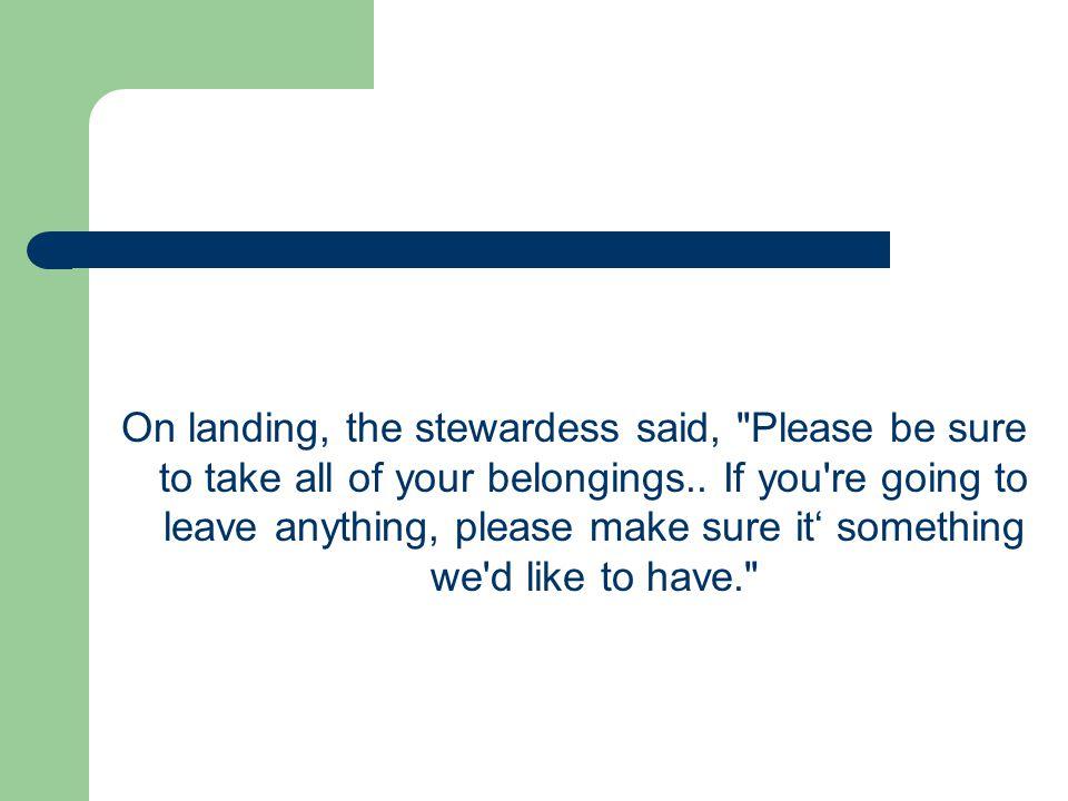 On landing, the stewardess said,