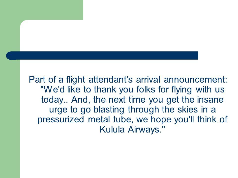Part of a flight attendant's arrival announcement: