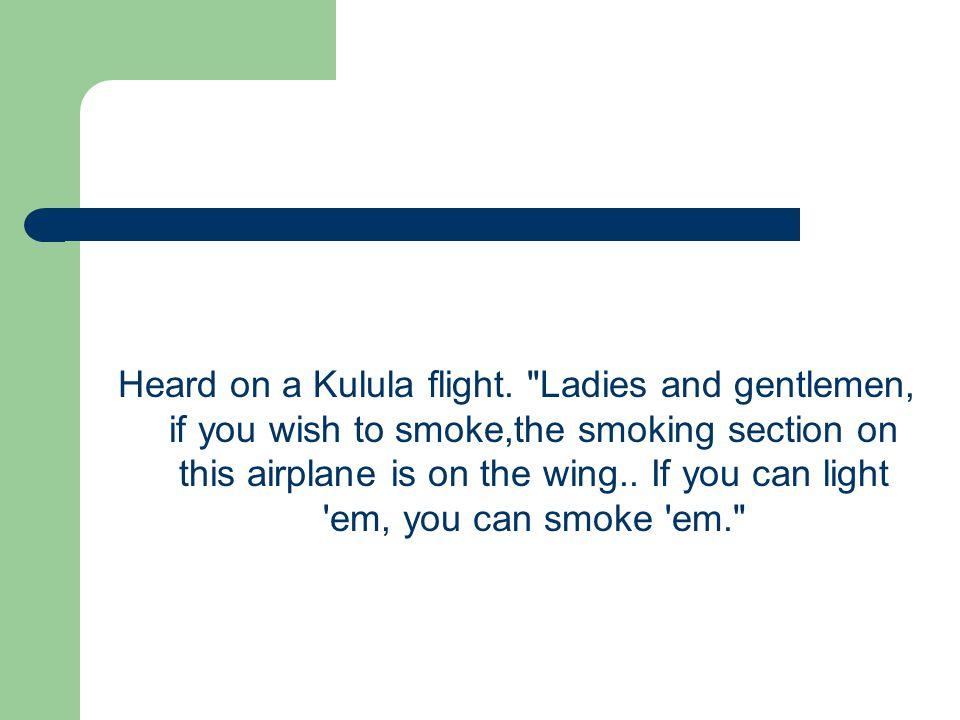 Heard on a Kulula flight.