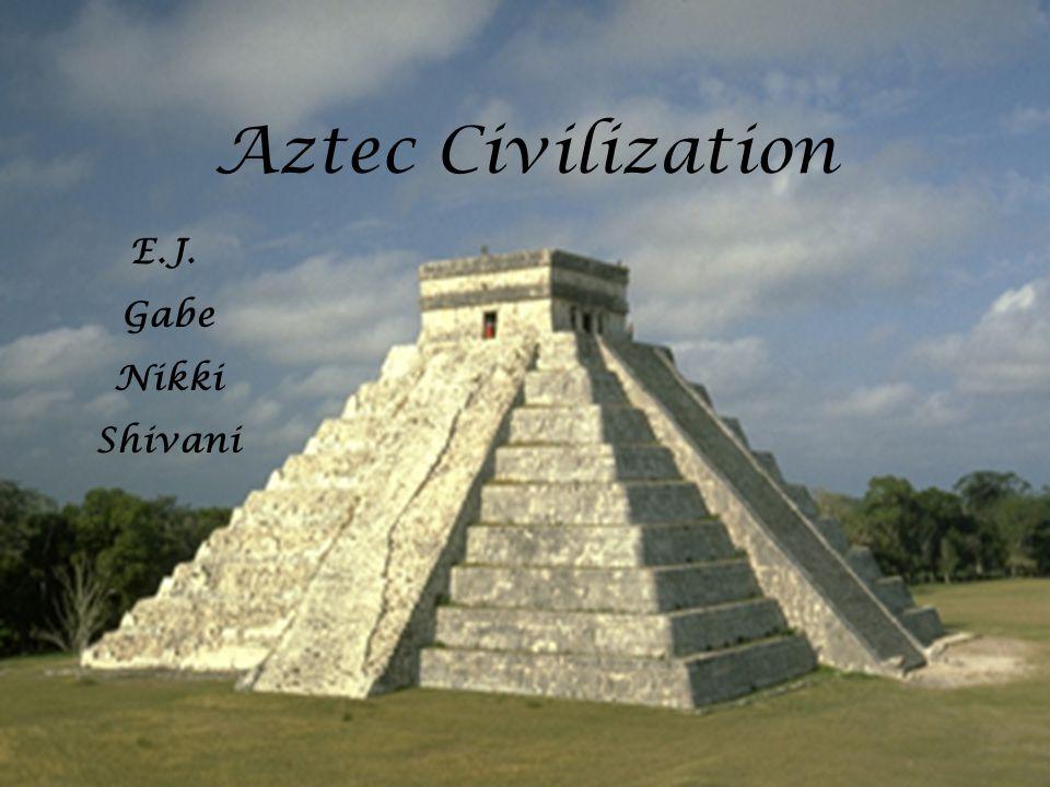 Aztec Civilization E.J. Gabe Nikki Shivani