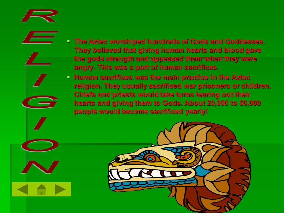  The Aztec worshiped hundreds of Gods and Goddesses.