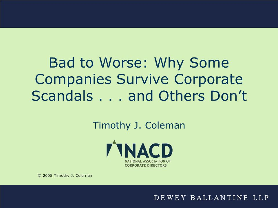 D E W E Y B A L L A N T I N E L L P Bad to Worse: Why Some Companies Survive Corporate Scandals...