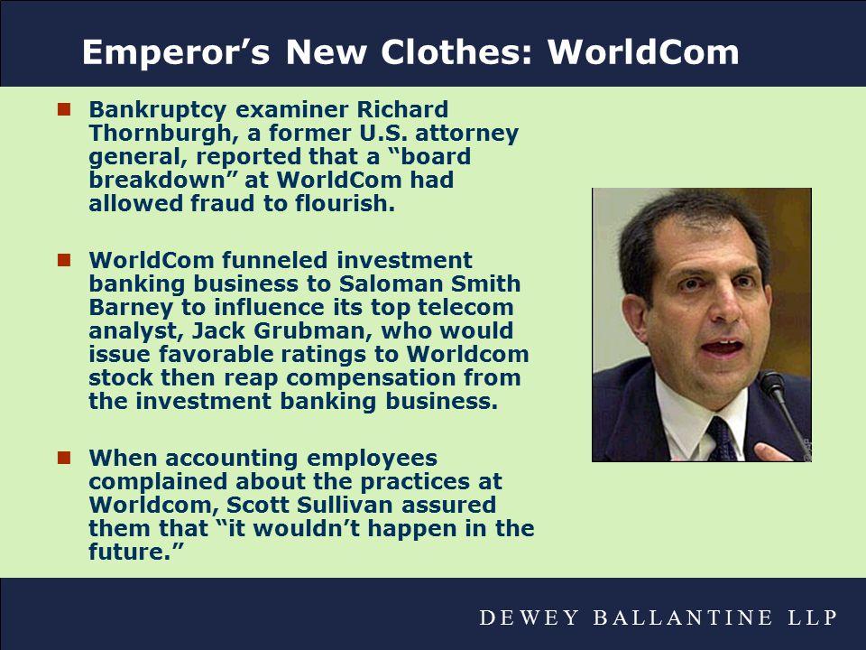 D E W E Y B A L L A N T I N E L L P Emperor's New Clothes: WorldCom nBankruptcy examiner Richard Thornburgh, a former U.S.