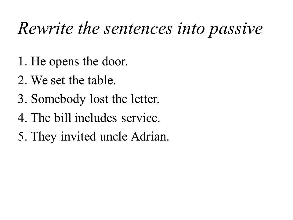 Rewrite the sentences into passive 1. He opens the door.