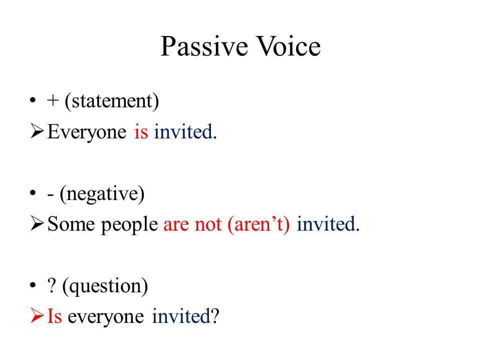 Passive Voice When rewriting active sentences in passive, the object of the active sentence becomes the subject of the passive  A: Somebody cleans this room every day.