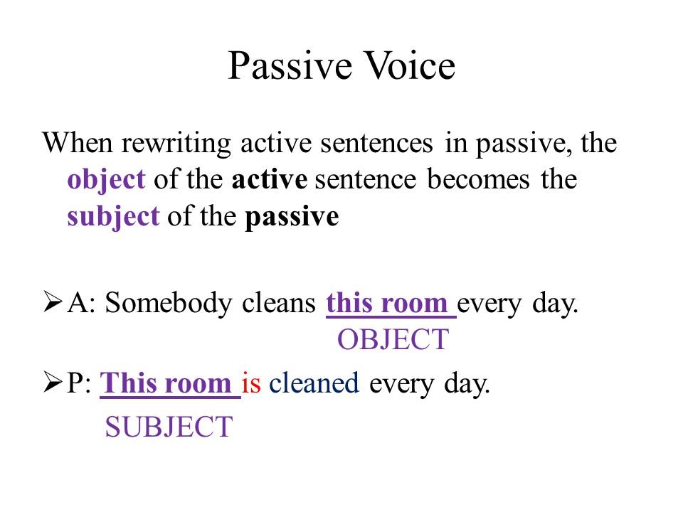 Passive Voice The verb BE has to be in the same tense as in active sentence  A: Someone stole my sister's bike yesterday.
