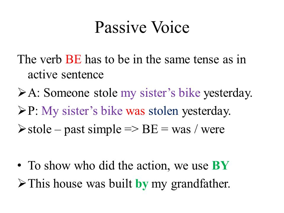 Passive Voice To show who did the action, we use BY  This house was built by my grandfather.