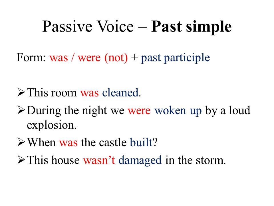 Passive Voice – Past simple Form: was / were (not) + past participle  This room was cleaned.
