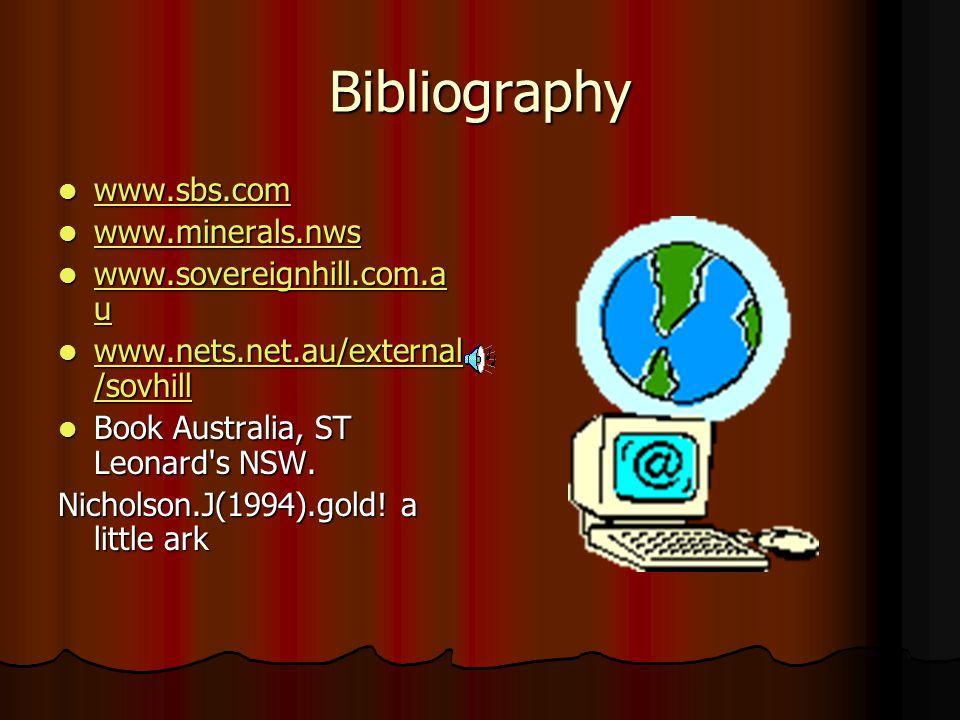 Bibliography www.sbs.com www.sbs.com www.sbs.com www.minerals.nws www.minerals.nws www.minerals.nws www.sovereignhill.com.a u www.sovereignhill.com.a