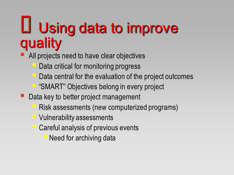 " All projects need to have clear objectives  Data critical for monitoring progress  Data central for the evaluation of the project outcomes  ""SMAR"