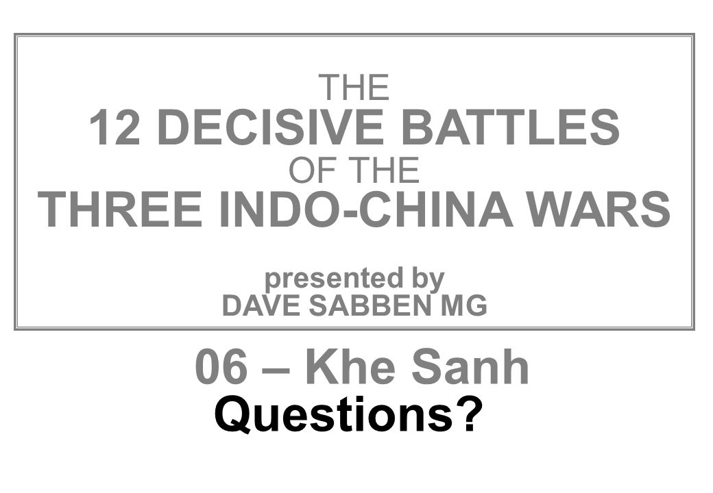 THIS SLIDE AND PRESENTATION WAS PREPARED BY DAVE SABBEN WHO RETAINS COPYRIGHT © ON CREATIVE CONTENT THE 12 DECISIVE BATTLES OF THE THREE INDO-CHINA WA