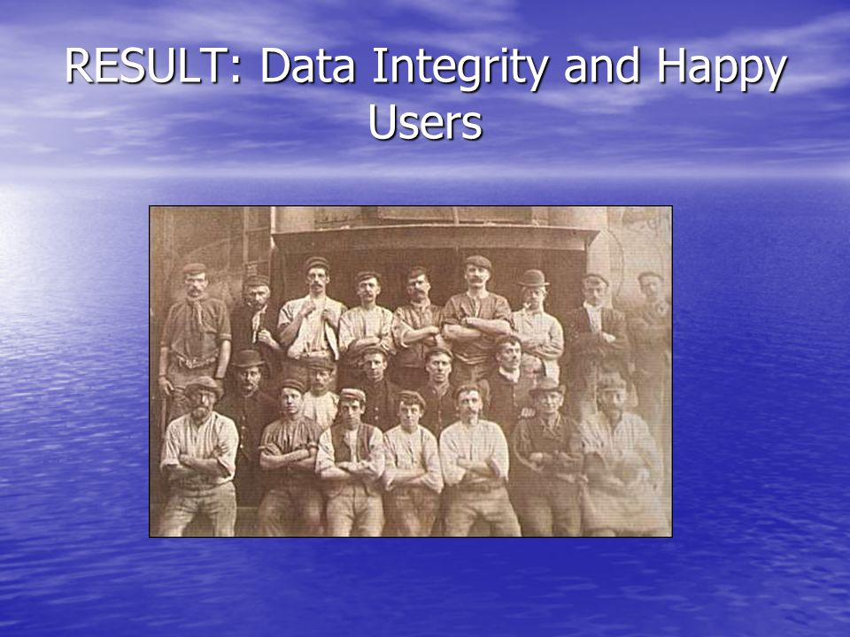 RESULT: Data Integrity and Happy Users