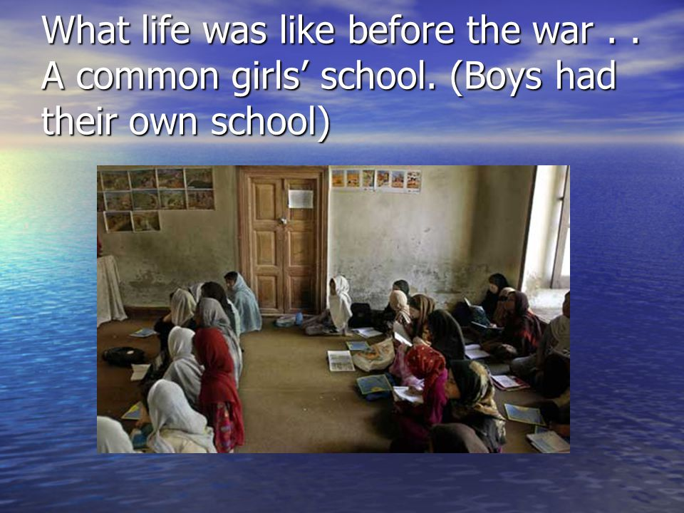 What life was like before the war.. A common girls' school. (Boys had their own school)