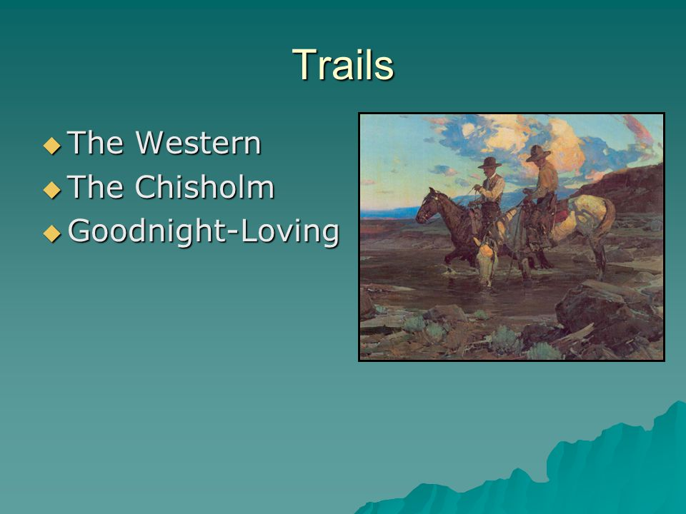 Trails  The Western  The Chisholm  Goodnight-Loving