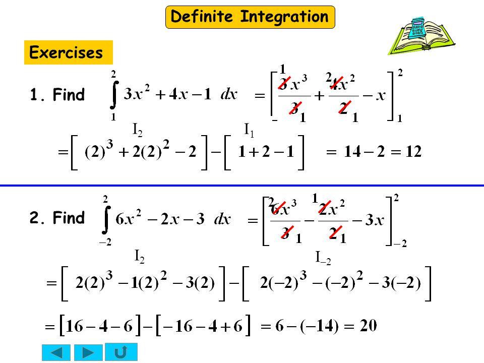 Definite Integration Exercises 1. Find 2. Find I2I2 I1I1 I2I2 I –2