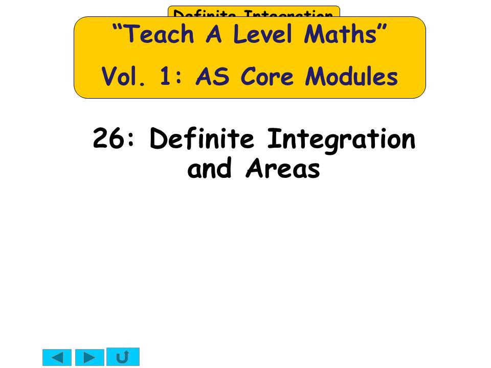 Definite Integration 26: Definite Integration and Areas Teach A Level Maths Vol.