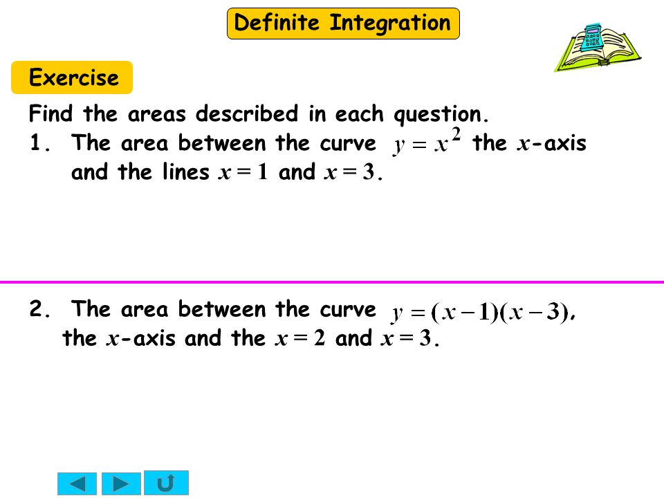 Definite Integration Exercise Find the areas described in each question. 1. The area between the curve the x -axis and the lines x = 1 and x = 3. 2. T