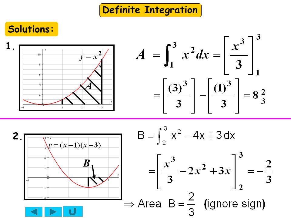 Definite Integration B A 1. 2. Solutions:
