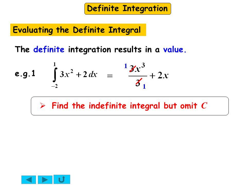 Definite Integration  Find the indefinite integral but omit C The definite integration results in a value.