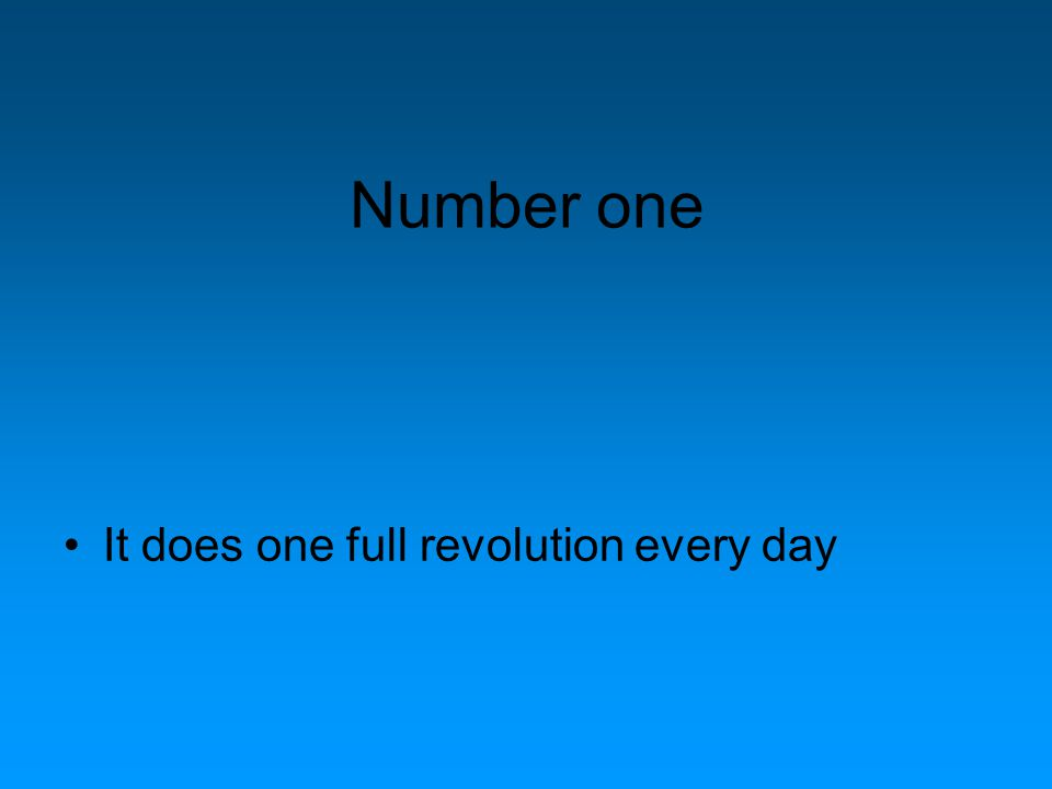 Number one It does one full revolution every day