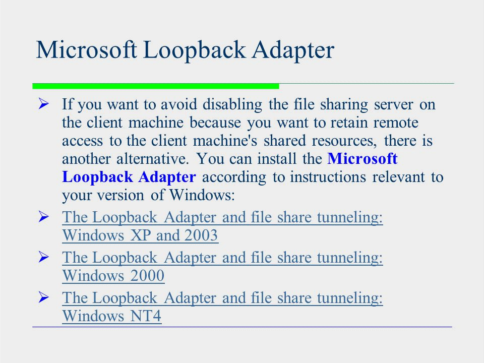Microsoft Loopback Adapter  If you want to avoid disabling the file sharing server on the client machine because you want to retain remote access to