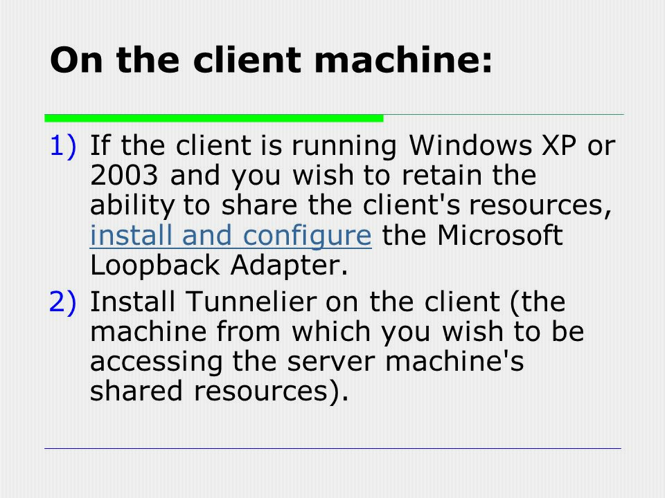 On the client machine: 1)If the client is running Windows XP or 2003 and you wish to retain the ability to share the client's resources, install and c