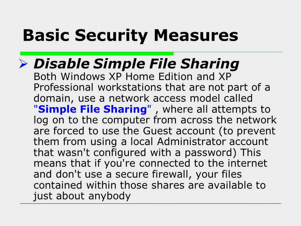  Disable Simple File Sharing Both Windows XP Home Edition and XP Professional workstations that are not part of a domain, use a network access model