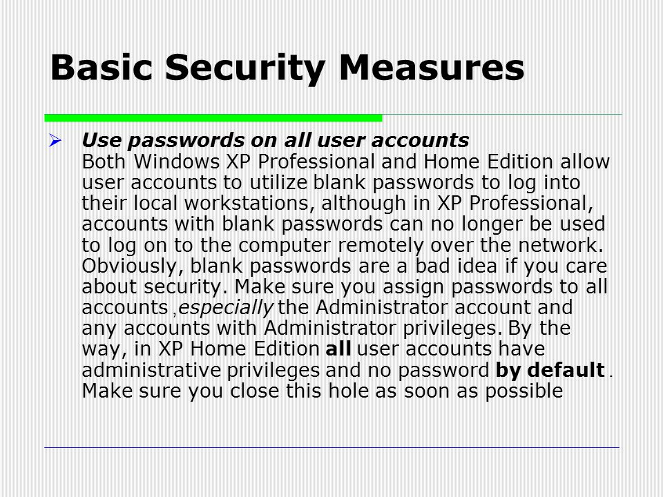  Use passwords on all user accounts Both Windows XP Professional and Home Edition allow user accounts to utilize blank passwords to log into their lo