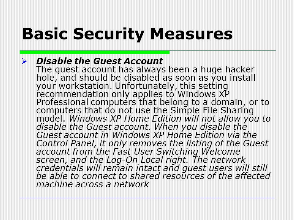  Disable the Guest Account The guest account has always been a huge hacker hole, and should be disabled as soon as you install your workstation. Unfo