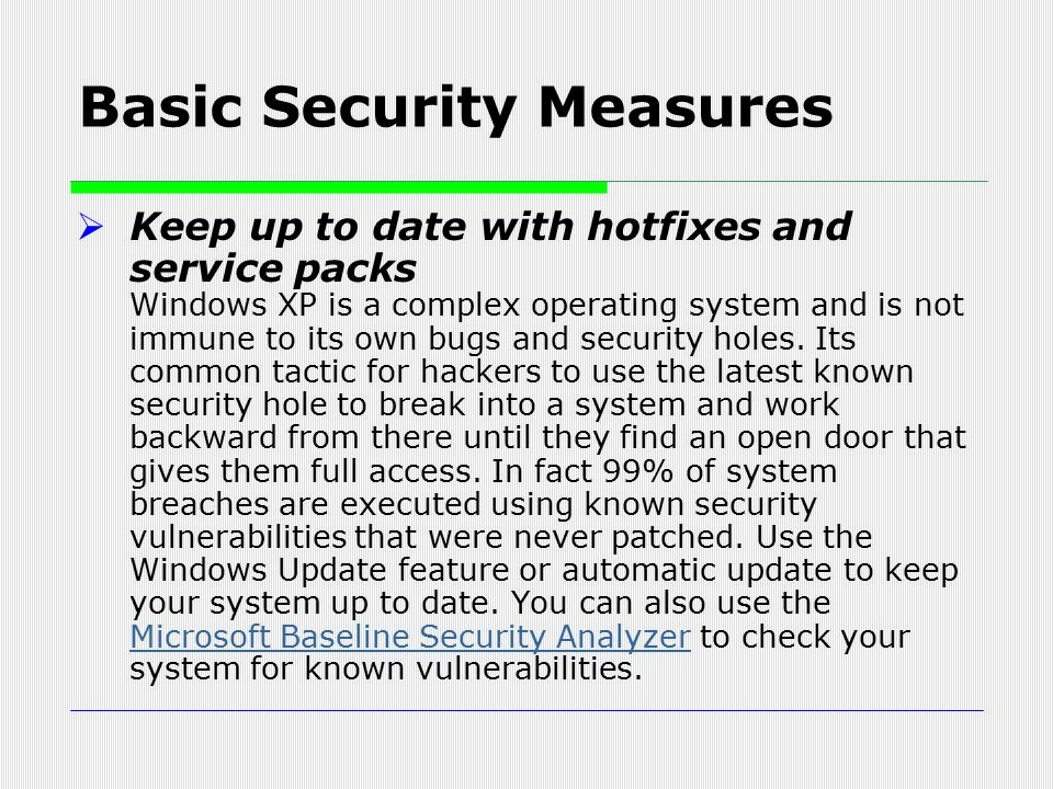  Keep up to date with hotfixes and service packs Windows XP is a complex operating system and is not immune to its own bugs and security holes. Its c