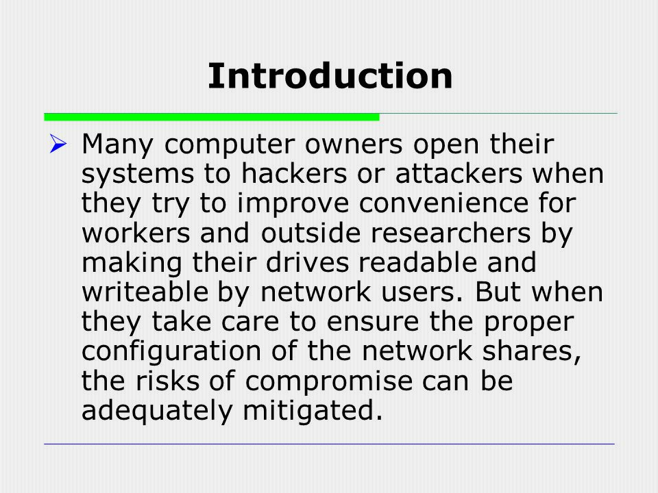  Many computer owners open their systems to hackers or attackers when they try to improve convenience for workers and outside researchers by making t
