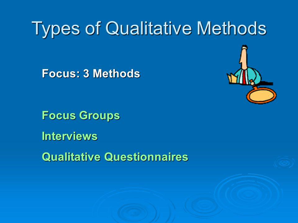 Types of Qualitative Methods  Wide range of qualitative methodologies:  Interviews: structured, semi-structured, in-depth.