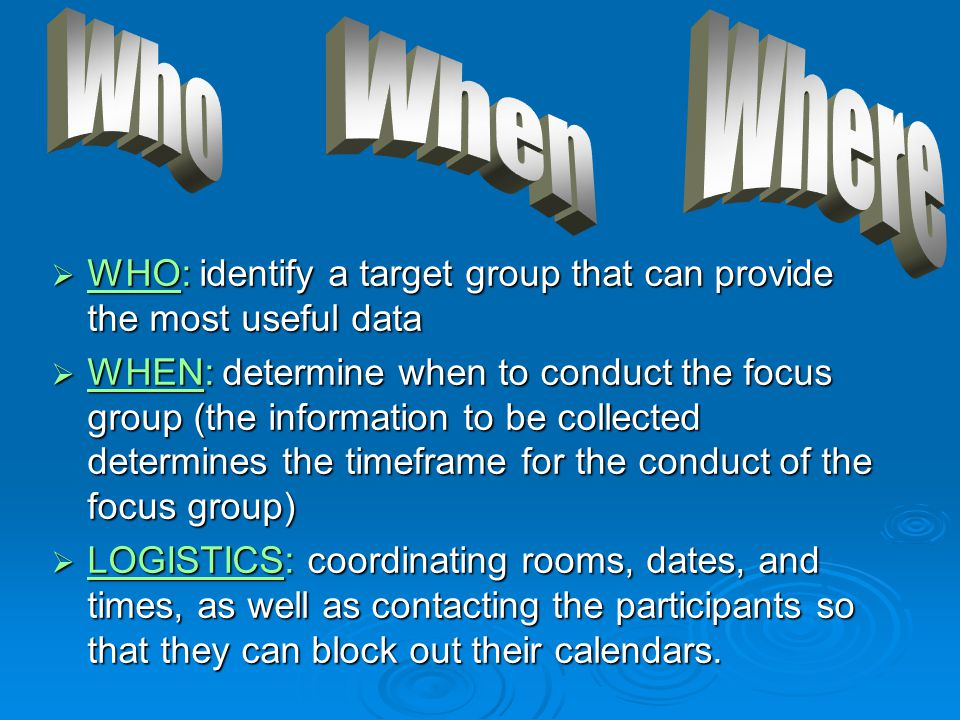What to Look for in a Facilitator  Good understanding of topic area and goal of project  Does not make participants uncomfortable (objective) (E.g.