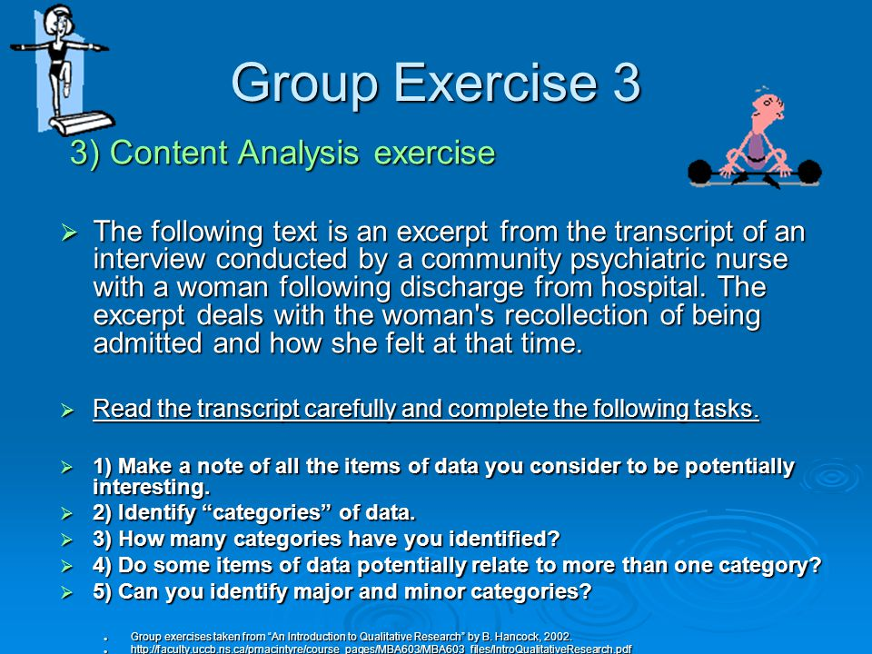  Tapes are transcribed verbatim  Text is sorted into themes by at least 2 researchers to ensure validity using pile-sort method or computerized version CDC's EasyText (free) CDC's EasyText (free)  Themes are compared with note-taker's notes  The complete focus group process usually takes about three to four months Coding Focus Group Data