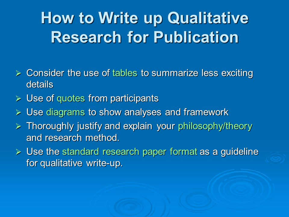 How to Write up Qualitative Research for Publication Typical article format also works for qualitative research.