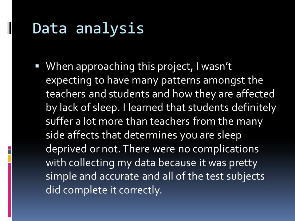 Data analysis  When approaching this project, I wasn't expecting to have many patterns amongst the teachers and students and how they are affected by