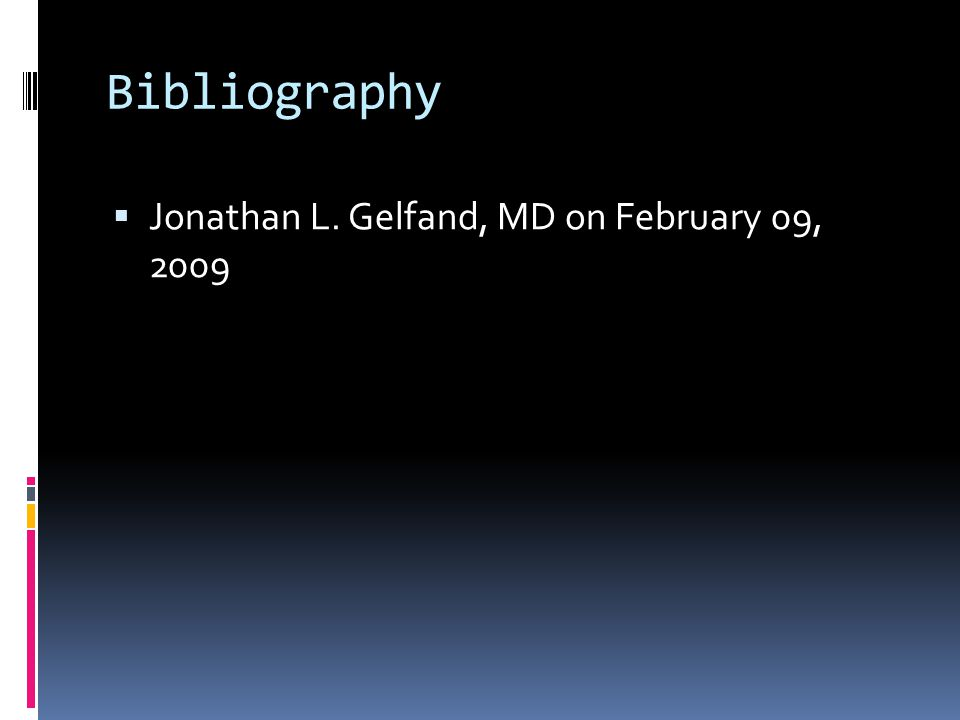Bibliography  Jonathan L. Gelfand, MD on February 09, 2009