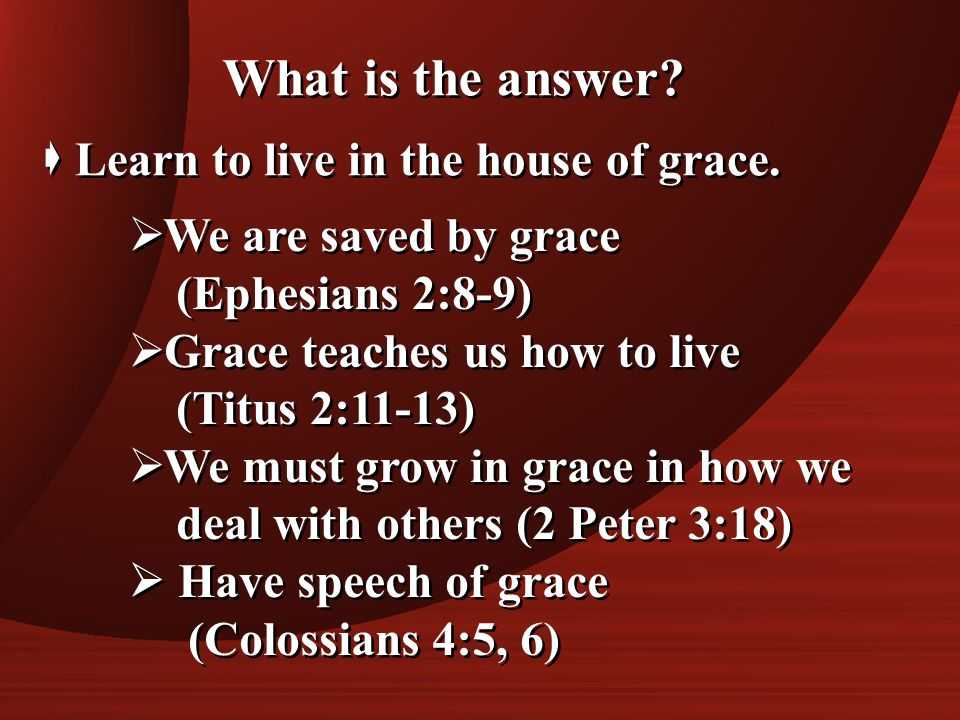  Let our words bring grace to hearers (Ephesians 4:29)  Let our words bring grace to hearers (Ephesians 4:29)  Allow forgiveness to come quickly and easily.