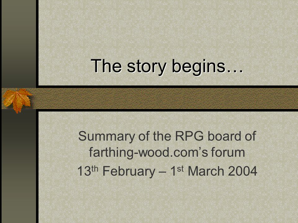 The story begins… Summary of the RPG board of farthing-wood.com's forum 13 th February – 1 st March 2004