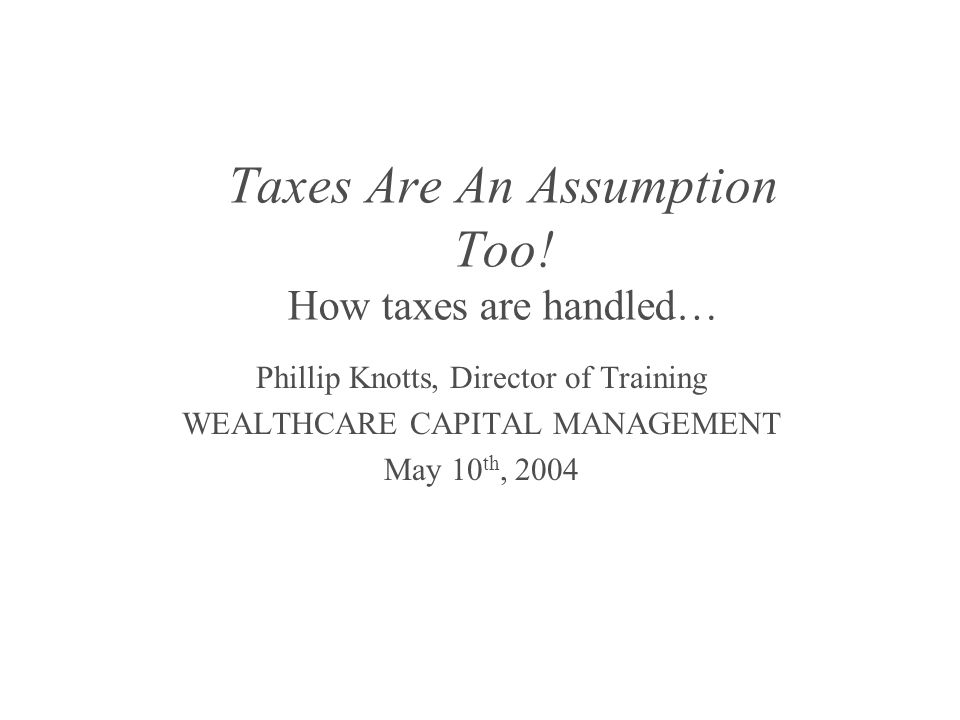 Taxes Are An Assumption Too.
