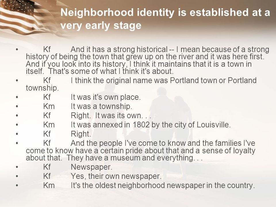 Neighborhood identity is established at a very early stage of each neighborhood s history, and is resilient to change.
